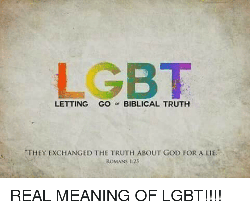 LGBT LETTING GO BIBLICAL TRUTH THEY EXCHANGED THE TRUTH