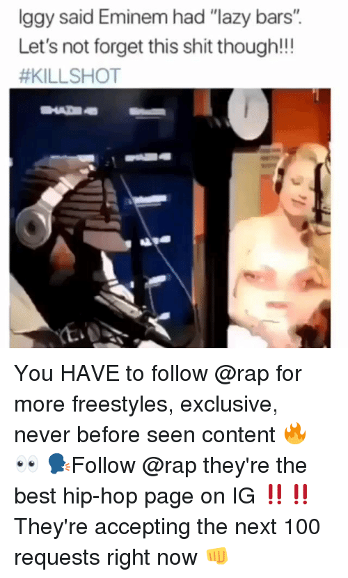 "Anaconda, Eminem, and Lazy: lggy said Eminem had ""lazy bars"".  Let's not forget this shit though!!!  You HAVE to follow @rap for more freestyles, exclusive, never before seen content 🔥 👀 🗣Follow @rap they're the best hip-hop page on IG ‼️‼️ They're accepting the next 100 requests right now 👊"