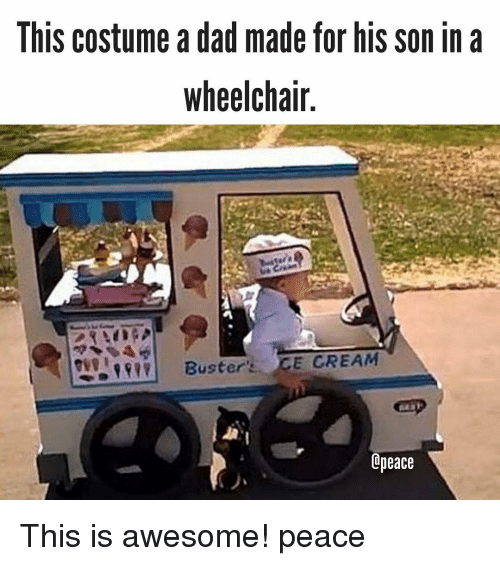 Memes, 🤖, and Cream: lhIS Costume a dad made for hiS Son in a  wheelchair  Buster  CE CREAM  Cpeace This is awesome! peace