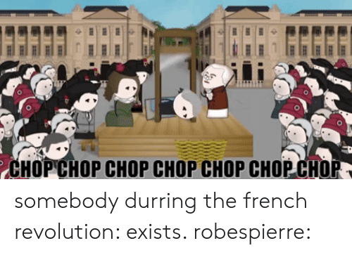 History, Revolution, and French: li  СНОР СНОР СНОР СНОР СНОР СНОР СНОР somebody durring the french revolution: exists. robespierre: