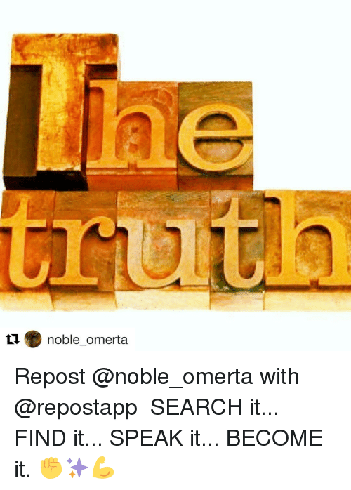 Memes, 🤖, and Omerta: LI. noble omerta  ● noble-omerta Repost @noble_omerta with @repostapp ・・・ SEARCH it... FIND it... SPEAK it... BECOME it. ✊✨💪