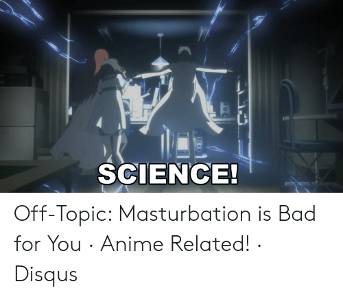 Li SCIENCE! Off-Topic Masturbation Is Bad for You · Anime