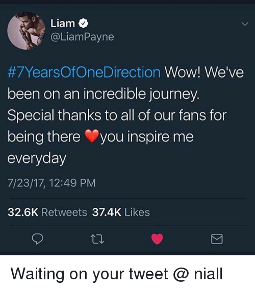 Journey, Memes, and Wow: Liam  @LiamPayne  #7YearsOfOneDirection Wow! We've  been on an incredible journey.  Special thanks to all of our fans for  being there you inspire me  everyday  7/23/17, 12:49 PM  32.6K Retweets 37.4K Likes Waiting on your tweet @ niall