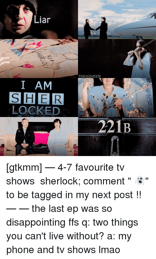 Liar I AM SHER LOCKED THEAQVEEN 221B Gtkmm — 4-7 Favourite Tv Shows
