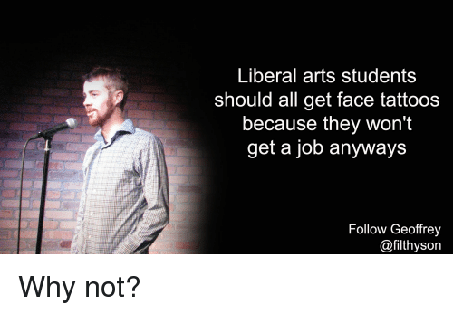 Liberal Arts Students Should All Get Face Tattoos Because They Wont