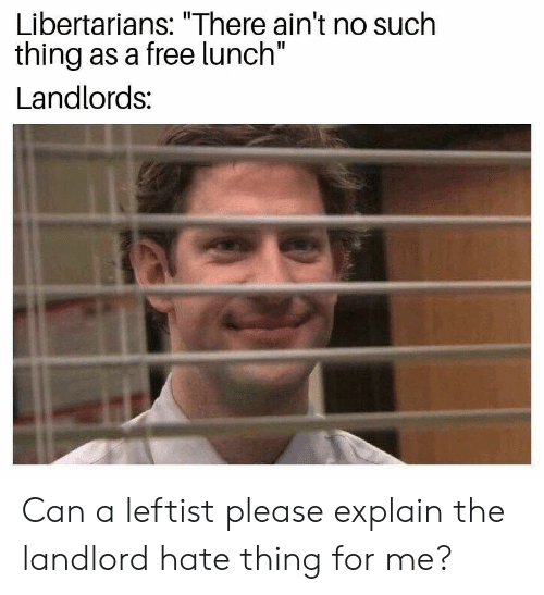 Libertarians There Ain't No Such Thing as a Free Lunch Landlords Can