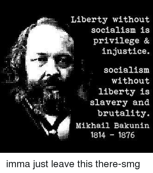 [Image: liberty-without-socialism-is-privilege-i...521455.png]