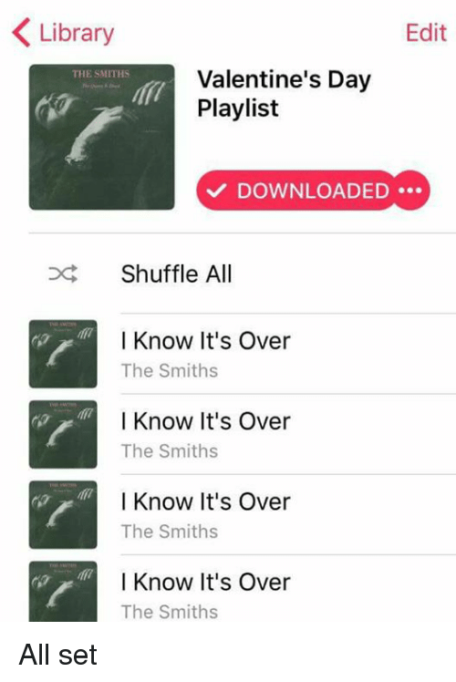 Memes, 🤖, and The Smiths: Library  Edit  Valentine's Day  THE SMITHS  Playlist  DOWNLOADED  Shuffle All  I Know It's Over  The Smiths  I Know It's Over  The Smiths  I Know It's Over  The Smiths  I Know It's Over  The Smiths All set