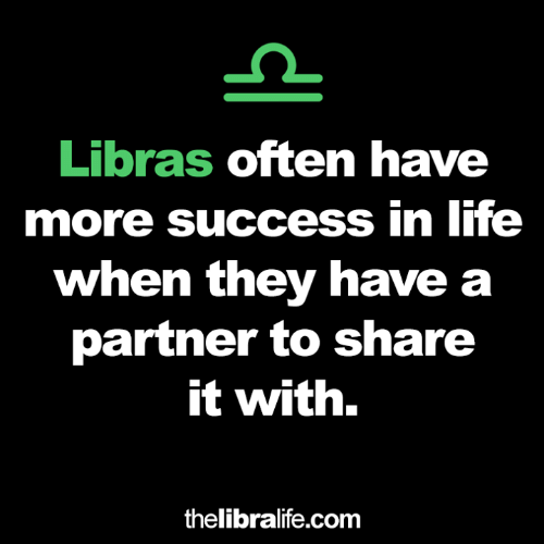 Life, Success, and Com: Libras often have  more success in life  when they have a  partner to share  it with.  thelibralife.com