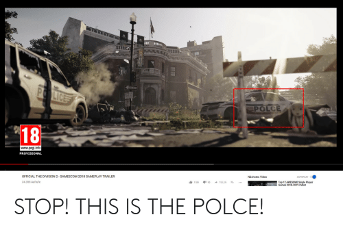 The Division, Games, and Video: Lic  POLCE  18  www.pegi.info  PROVISIONAL  OFFICIAL THE DIVISION 2 GAMESCOM 2018 GAMEPLAY TRAILER  Nächstes Video  34.355 Aufrufe  1台1180 195 → TEILEN t  Top 12 AWESOME Single Player  Games 2018-2019 | Most STOP! THIS IS THE POLCE!