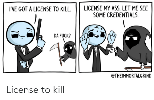 Kill, License, and License to Kill: License to kill