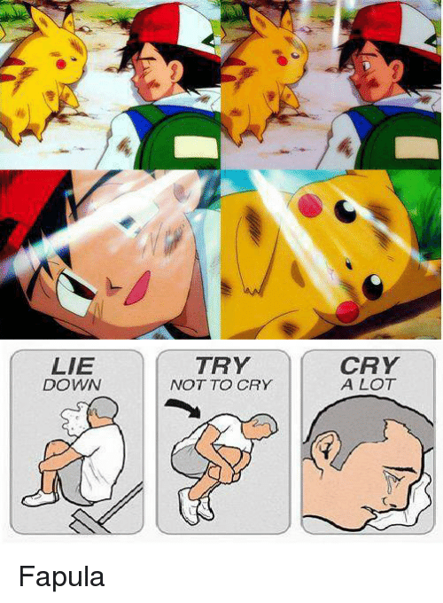 Lie Down Try Not To Cry Cry A Lot Meme