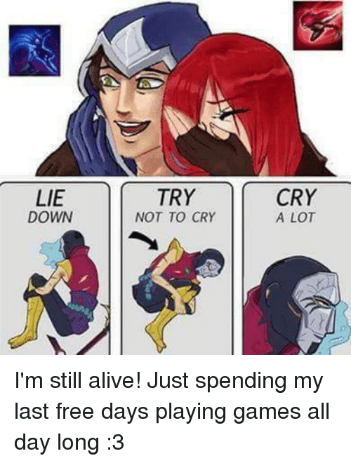 LIE DOWN TRY NOT TO CRY CRY a LOT I'm Still Alive! Just ...