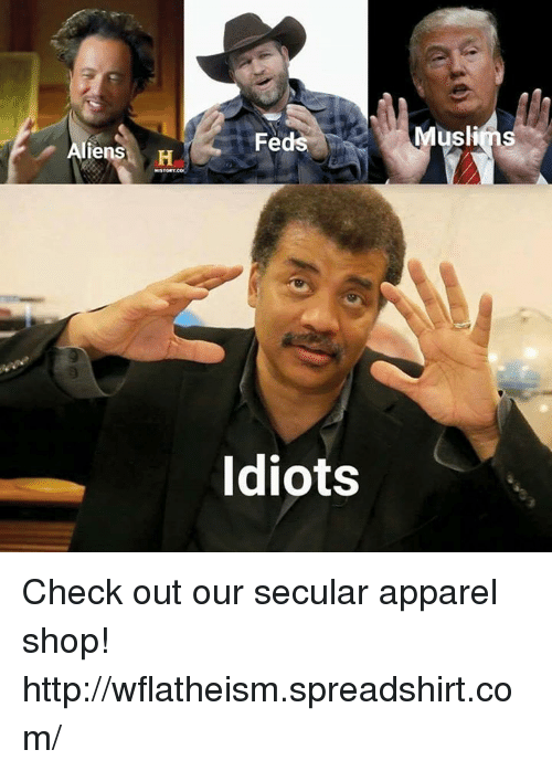 Memes, Muslim, and Idiot: liens  H  Fed  Idiots  Muslims Check out our secular apparel shop! http://wflatheism.spreadshirt.com/