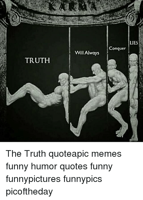Lies Onquer Will Always Truth The Truth Quoteapic Memes Funny