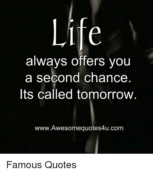 Life Always Offers You A Second Chance Its Called Tomorrow