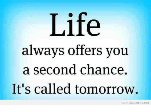 Life Always Offers You A Second Chance Its Called Tomorrow Genius