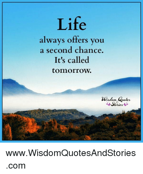Life Always Offers You Cond Chance It's Called Tomorrow a Se