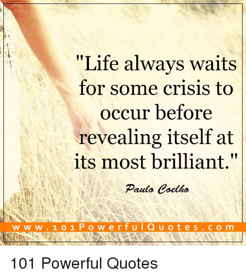 Life Always Waits For Some Crisis To Occur Before Revealing Itself Simple Powerful Quotes About Life