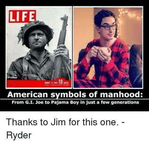 Life American Symbols Of Manhood From Gi Joe To Pajama Boy In Just A