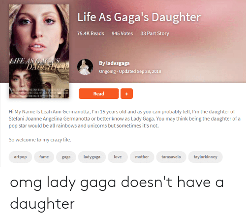Life as Gaga's Daughter 754K Reads 945 Votes 33 Part Story LIFE AS