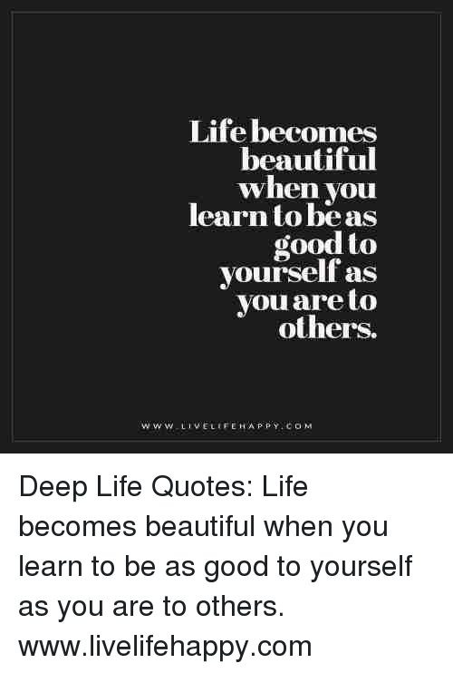 Life Becomes Beautiful When You Learn Tobe As Good To Yourself As Gorgeous Good Life Quotes