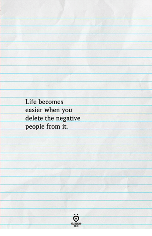 Life, You, and When You: Life becomes  sier when you  delete the negative  people from it.  ea  ELATIRNGH  ALES