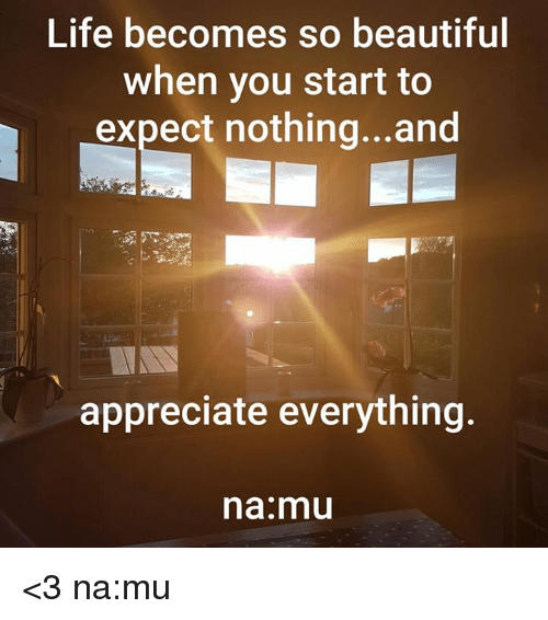 Superieur Beautiful, Life, And Memes: Life Becomes So Beautiful When You Start To  Expect
