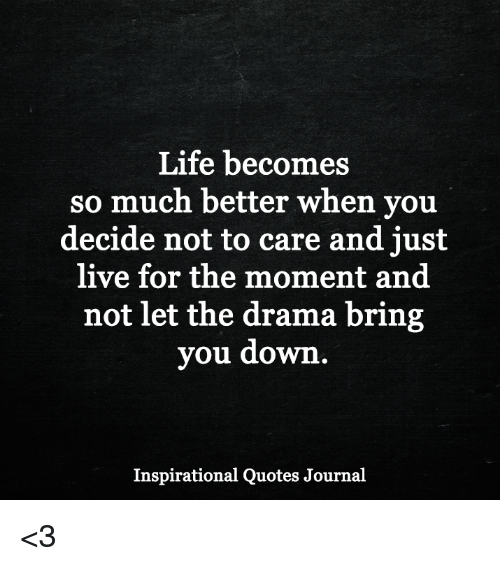 Life, Memes, And Live: Life Becomes So Much Better When You Decide Not