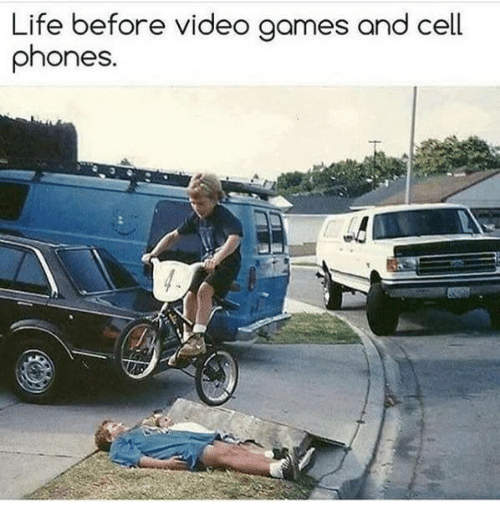 Life, Phone, and Videos: Life before video games and cell  phones.