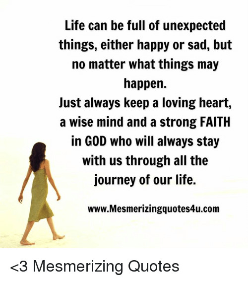 Life Can Be Full Of Unexpected Things Either Happy Or Sad But No