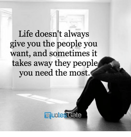 Life Doesnt Always Give You The People You Want And Sometimes It