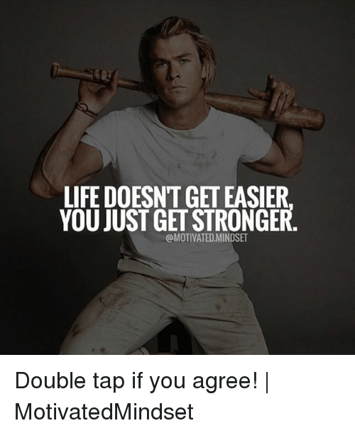 Life, Memes, and 🤖: LIFE DOESNT GET EASIER  YOU JUST GET STRONGER  @MOTIVATED.MINDSET Double tap if you agree!   MotivatedMindset