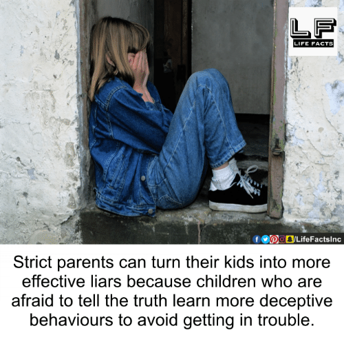 Memes, 🤖, and Turn: LIFE FACTS  Strict parents can turn their kids into more  effective liars because children who are  afraid to tell the truth learn more deceptive  behaviours to avoid getting in trouble.