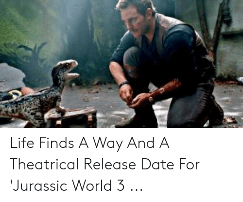 Life Finds a Way and a Theatrical Release Date for 'Jurassic