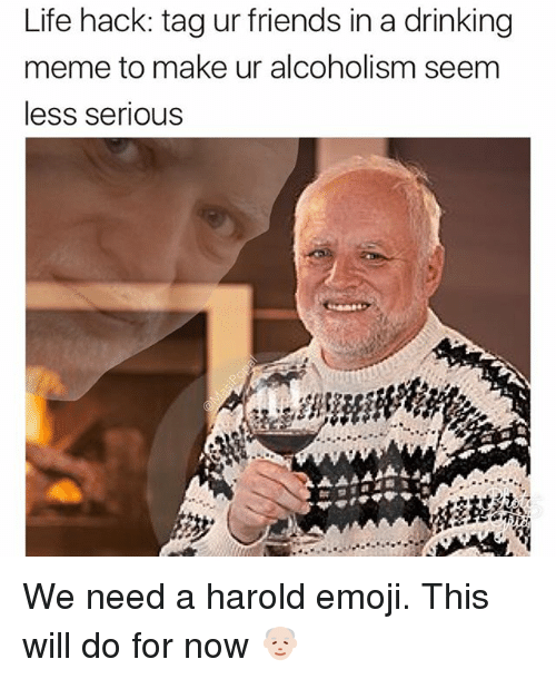 Life Hack Tag Ur Friends in a Drinking Meme to Make Ur ...