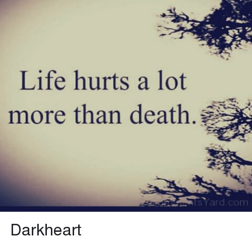 Life Hurts A Lot More Than Death Ard Comm ωdarkheartω Life Meme On