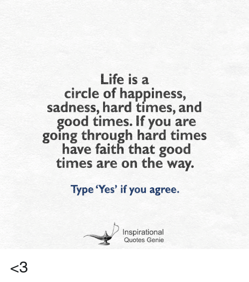 Life Is A Circle Of Happiness Sadness Hard Times And Good Times If