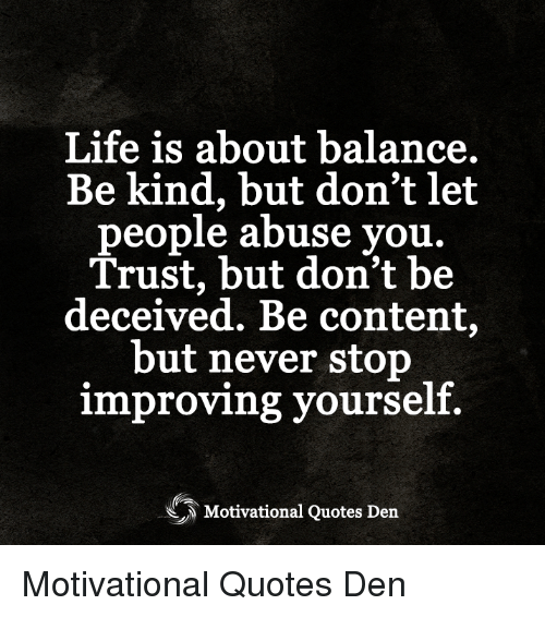 Life Is About Balance Be Kind But Dont Let Beople Abuse You Trust