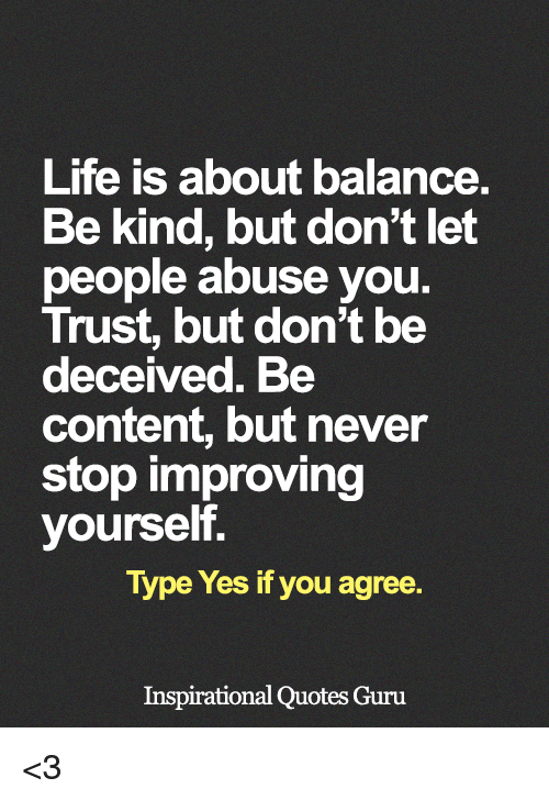 Life Is About Balance Be Kind But Dont Let People Abuse You Trust