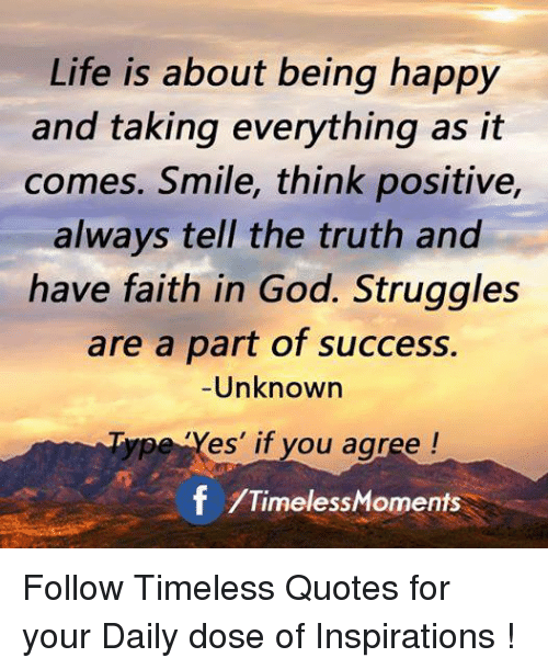 Life Is About Being Happy And Taking Everything As It Comes Smile