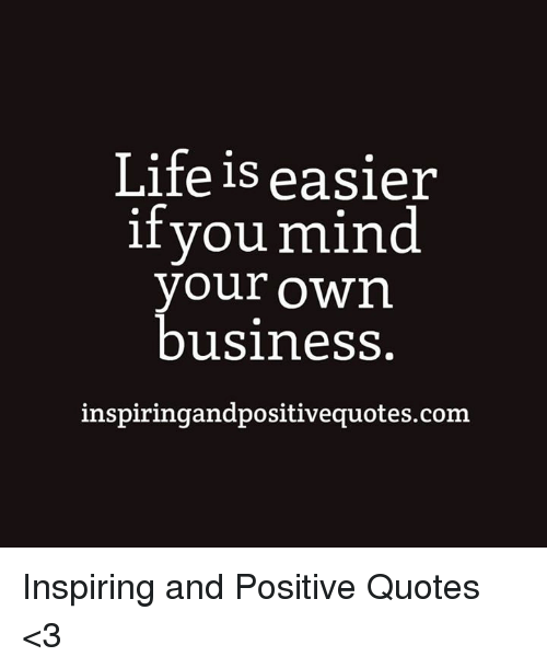 Life Is Easier If You Mind Your Own Business