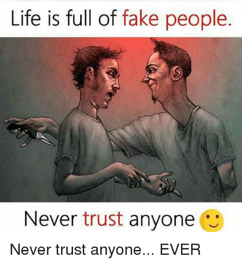 Life Is Full Of Fake People Never Trust Anyone Fake Meme On Meme