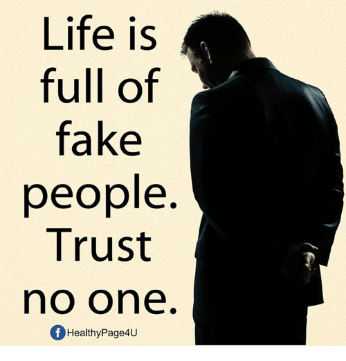 Life Is Full Of Fake People Trust No One Fhealthypage4u Fake Meme
