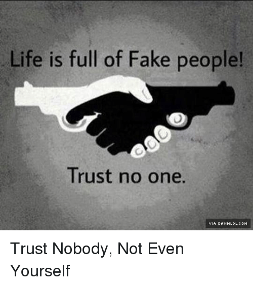 Life Is Full Of Fake People! Trust No One VIA DAMNLOLcoM