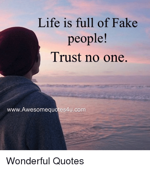 Life Is Full Of Fake People Trust No One Wwwawesomequotes4ucom