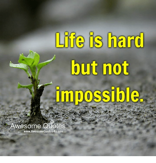 Life Is Hard But Not Impossible Awesome Quotes Wwwawesome