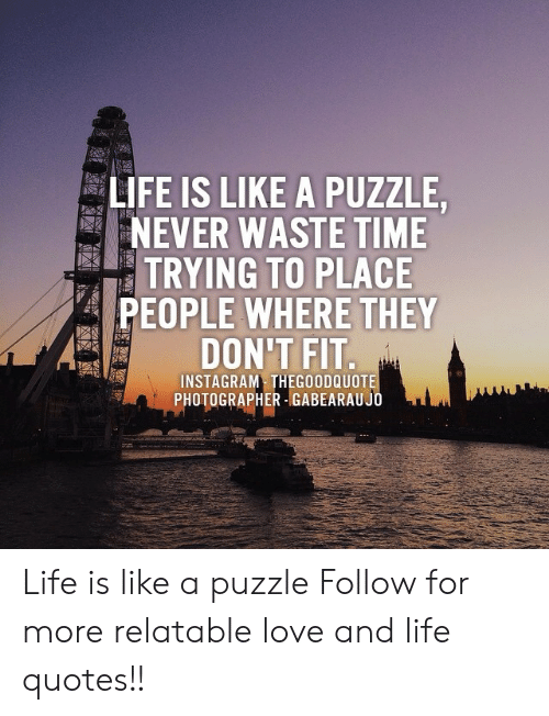 Life Is Like A Puzzle Never Waste Time Trying To Place People Where