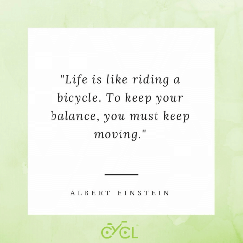 """Life, Bicycle, and Ein: """"Life is like riding  bicycle. To kеер yоur  a  balance, you must keep  moving.""""  A LBERT EIN S TE IN  CL"""