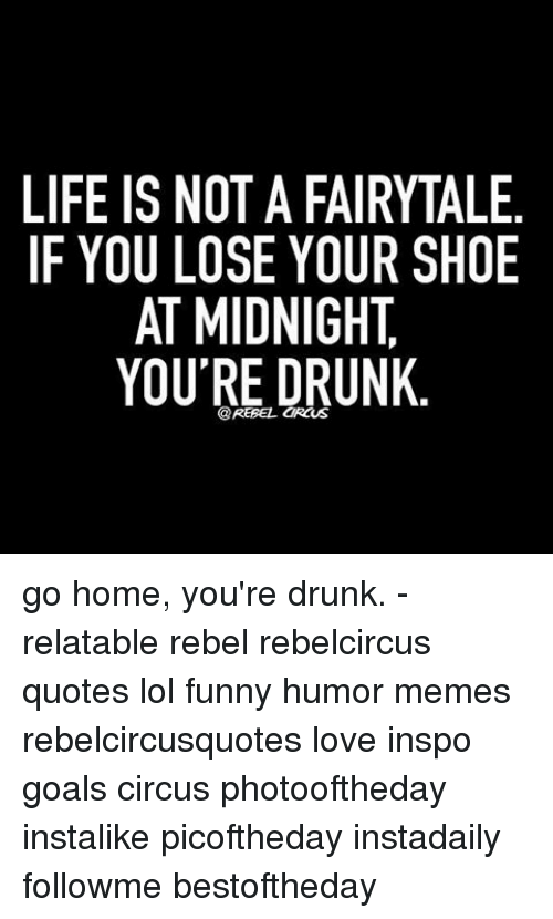 life is not a fairytale if you lose your shoe at midnight